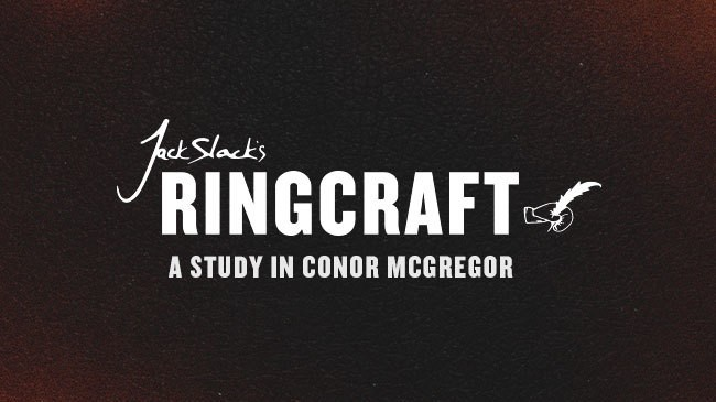 Jack Slack's Ringcraft: A Study In Conor McGregor